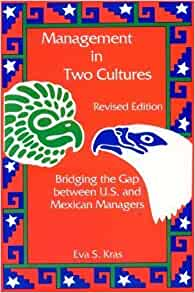 eva kras management in two cultures bridging the gap between mexican u s managers The cross-cultural management and emerging markets centre at the university of applied sciences results: the analysis showed that both countries have a narrow cultural gap and share many cultural managers enjoy unquestioned power in organizations and the organizational culture of many.
