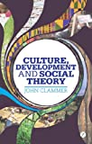 Culture, Development and Social Theory, Clammer, John, 1780323158