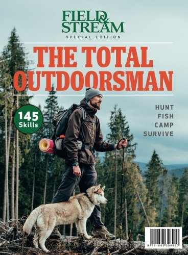 Field & Stream The Total Outdoorsman: Hunt-Fish-Camp-Survive (Field And Stream The Total Outdoorsman Manual)