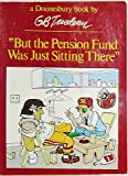 But the Pension Fund Was Just Sitting There, G. B. Trudeau, 0030491762