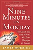 Nine Minutes on Monday: The Quick and Easy Way to Go From Manager to Leader by Robbins, James 1st (first) Edition [Hardcover(2012/9/5)]