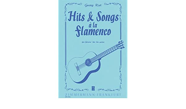 Georg Rist: Hits y canciones – Flamenco. Partituras para Guitarra ...