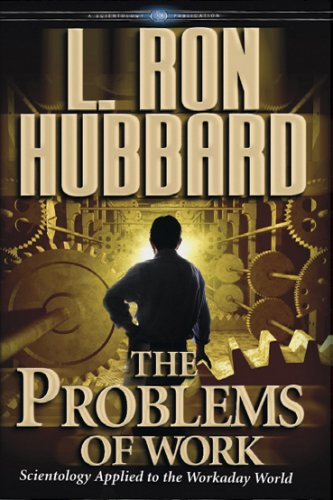 The Problems of Work: Scientology Applied to the Workaday World L. Ron Hubbard