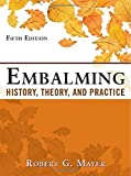 Embalming: History, Theory, and Practice, Fifth Edition by Robert G. Mayer (1-Apr-2012) Hardcover