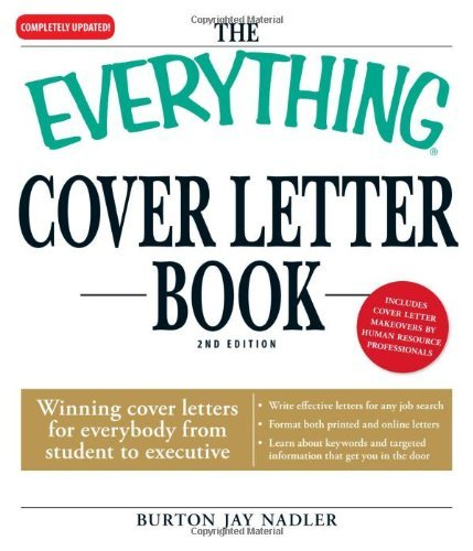 The Everything Cover Letter Book: Winning Cover Letters For Everybody From Student To Executive (Best Resume Format To Get Hired)
