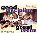 Good Discipline, Great Teens Audiobook by Raymond N. Guarendi Narrated by Ray Guarendi