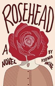 Rosehead by [Anske, Ksenia]