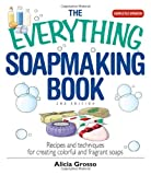 The Everything Soapmaking Book: Recipes and Techniques for Creating Colorful and Fragrant Soaps (Everything (Hobbies & Games)) [Paperback] [2007] (Author) Alicia Grosso