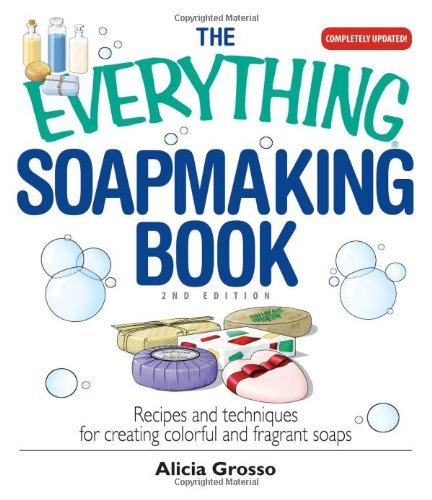 The Everything Soapmaking Book: Recipes and Techniques for Creating Colorful and Fragrant Soaps (Everything (Hobbies & Games)) [Paperback] [2007] (Author) Alicia Grosso by Adams Media Corporation