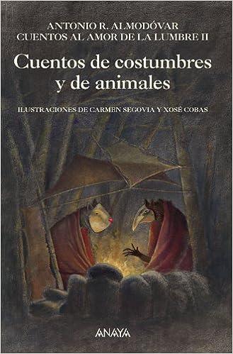 Cuentos De Costumbres Y De Animales: Cuentos Al Amor De La Lumbre, Ii: 2 (literatura Infantil (6-11 Años) - Libros-regalo) por Antonio R. Almodóvar epub