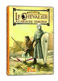 Le chevalier à l'armure d'argent, Tome 1 : La malédiction de Jérusalem par Alain Absire