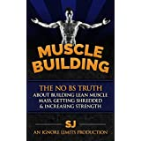 Muscle Building: The No BS Truth About Building Lean Muscle Mass, Getting Shredded & Increasing StrengthIf You Want To Learn The Truth About Building Muscle Mass You've Come To The Right Place... Here Is A Preview Of What This Book Contains...The #1 ...