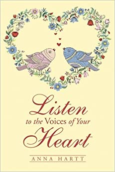 Listen to the Voices of Your Heart by Anna Hartt (2015-11-10)