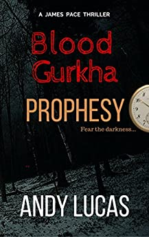 BLOOD GURKHA: Prophesy (James Pace novels Book 5) by [Lucas, Andy]