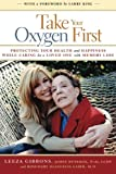 Take Your Oxygen First: Protecting Your Health and Happiness While Caring for a Loved One with...