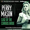 Perry Mason and the Case of the Curious Bride: A Radio Dramatization Radio/TV Program by Erle Stanley Gardner, M. J. Elliott Narrated by Jerry Robbins,  The Colonial Radio Players