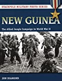 New Guinea: The Allied Jungle Campaign in World War II (Stackpole Military Photo Series)