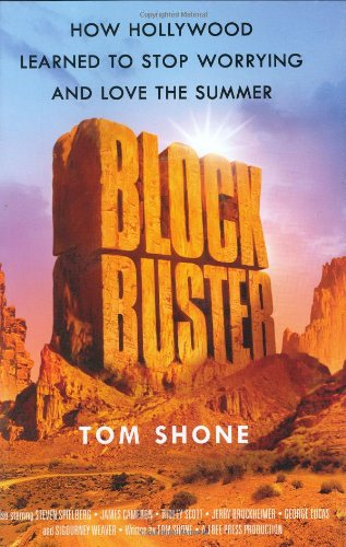 Blockbuster: How Hollywood Learned to Stop Worrying and Love the Summer (Shone Tom)
