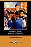 Criminals, Idiots, Women, and Minors, Frances Power Cobbe, 1406561347