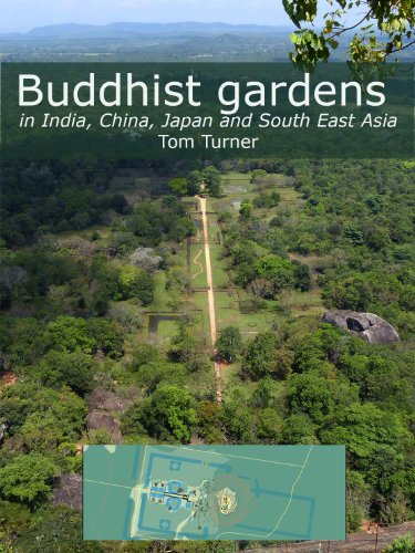 Buddhist Gardens in India, China, Japan and SE Asia (Buddhism and gardens Book 1)