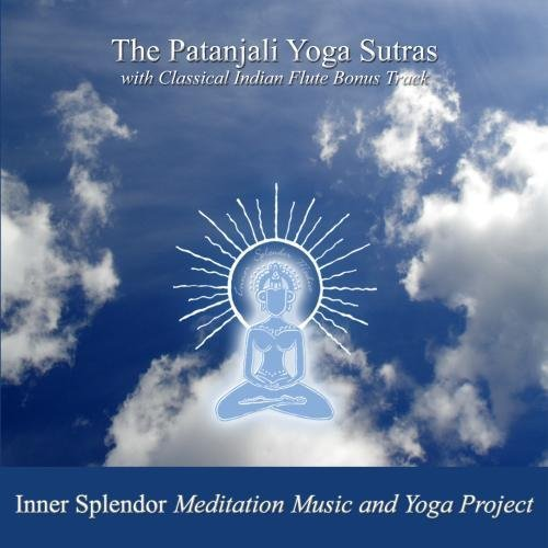 Patanjali Yoga Sutras With Classical Indian Flute Bonus Tracks By Inner Splendor Meditation Music And Yoga Project Amazon Com Music