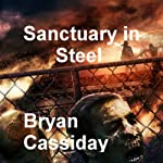Sanctuary in Steel: Chad Halverson, Book 3 | Bryan Cassiday