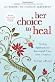 Her Choice to Heal: Finding Spiritual and Emotional Peace After Abortion