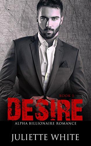 Desire (Book Five): Alpha Billionaire Romance Series - Men Women And The Mystery Of Love