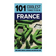France: France Travel Guide: 101 Coolest Things to Do in France