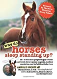 img - for Why Do Horses Sleep Standing Up?: 101 of the Most Perplexing Questions Answered About Equine Enigmas, Medical Mysteries, and Befuddling Behaviors (Why Do Series) book / textbook / text book