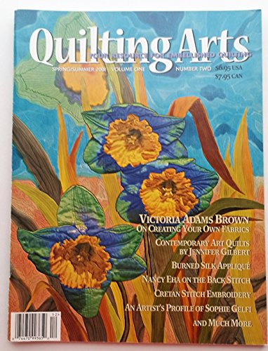 QUILTING ARTS Magazine Spring/Summer 2001 Volume 1 No. 2 (Your resource for embellished quilting, Victoria Adams Brown on creating your own fabrics, contemporary art quilts by Jennifer Gilbert, Burned silk applique, Nancy Eha on the back stitch, cretan stitch embroidery, sophie gelfi)