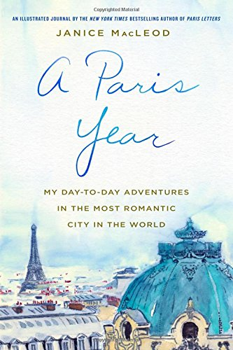 A Paris Year: My Day-to-Day Adventures in the Most Romantic City in the World cover