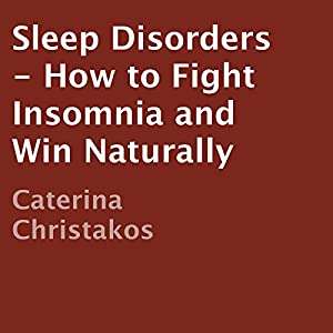 Sleep Disorders - How to Fight Insomnia and Win Naturally Audiobook