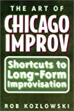 img - for The Art of Chicago Improv: Short Cuts to Long-Form Improvisation by Rob Kozlowski (2002-02-26) book / textbook / text book