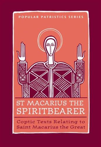 St. Macarius The Spirit Bearer: Coptic Texts Relating To Saint Macarius The Great (ST. VLADIMIR'S SEMINARY PRESS ''POPULAR PATRISTICS'' SERIES) ... SEMINARY PRESS ''POPULAR PATRISTICS'' SERIES) by St Vladimirs Seminary Pr