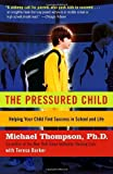 The Pressured Child: Freeing Our Kids from Performance Overdrive and Helping Them Find Success in School and Life by Michael Thompson Ph.D. (2005-08-30)