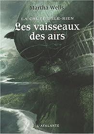 La chute d'Ile-Rien, Tome 2 : Les vaisseaux des airs par Martha Wells