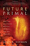 img - for Future Primal: How Our Wilderness Origins Show Us the Way Forward book / textbook / text book