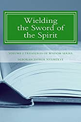Wielding the Sword of the Spirit (Treasures of Wisdom Series Book 2)