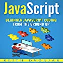 JavaScript: Beginner JavaScript Coding from the Ground Up (DIY JavaScript, Book 1) Audiobook by Keith Dvorjak Narrated by Sean Posvistak