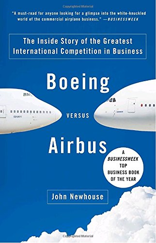 Boeing versus Airbus: The Inside Story of the Greatest International Competition in Business (Boeing China Clipper)