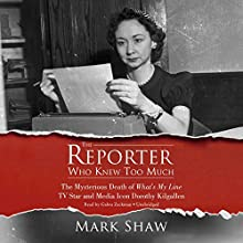 The Reporter Who Knew Too Much: The Mysterious Death of What's My Line TV Star and Media Icon Dorothy Kilgallen Audiobook by Mark Shaw Narrated by Gabra Zackman
