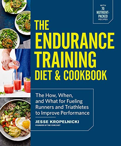 [Jesse Kropelnicki] The Endurance Training Diet & Cookbook: The How, When, and What for Fueling Runners and Triathletes to Improve Performance【2017】 Jesse Kropelnicki (Author) Paperback (Best Diet For Triathletes)