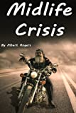 Midlife Crisis: Midlife Crisis Solutions for Men and Women (Midlife Crises, Midlife Crisis Problems, Midlife Depression, Midlife Crisis Men, Midlife Crisis Women)