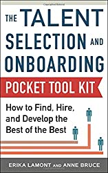 Talent Selection and Onboarding Tool Kit: How to Find, Hire, and Develop the Best of the Best
