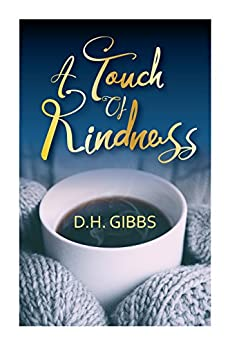 A Touch Of Kindness: A Sweet Romance Short Story by [Gibbs, D.H.]