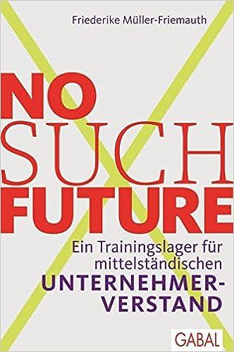 Cover des Buchs: No such Future: Ein Trainingslager für mittelständischen Unternehmerverstand (Dein Business)
