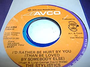 THE STYLISTICS 45 RPM I'd Rather Be Hurt By You (Than Be Loved By Somebody Else) / Can't Give You Anything (But My Love)