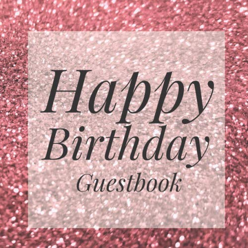 Happy Birthday Guestbook: Glitter Rose Gold Signing Celebration Guest Book w/Photo Space Gift Log-Party Event Reception Visitor Advice Wish Message ... Elegant Accessories Sweet Idea Scrapbook
