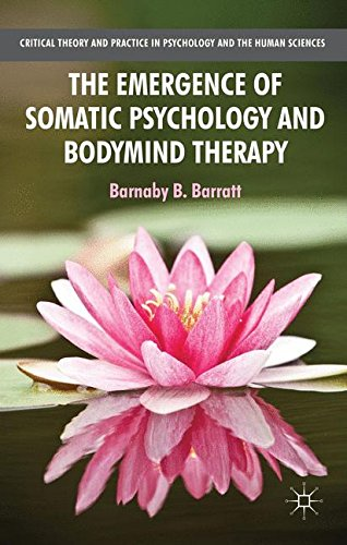 The Emergence of Somatic Psychology and Bodymind Therapy (Critical Theory and Practice in Psychology and the Human Scien